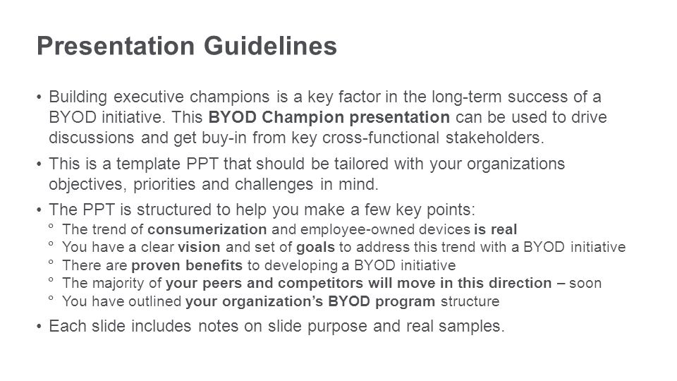 Presentation Guidelines Building executive champions is a key factor in the long-term success of a BYOD initiative.
