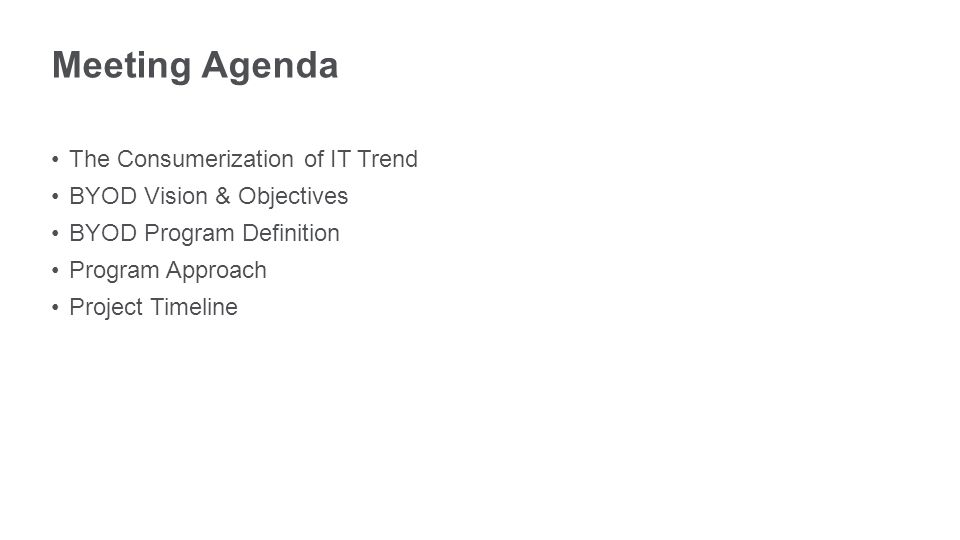 Meeting Agenda The Consumerization of IT Trend BYOD Vision & Objectives BYOD Program Definition Program Approach Project Timeline