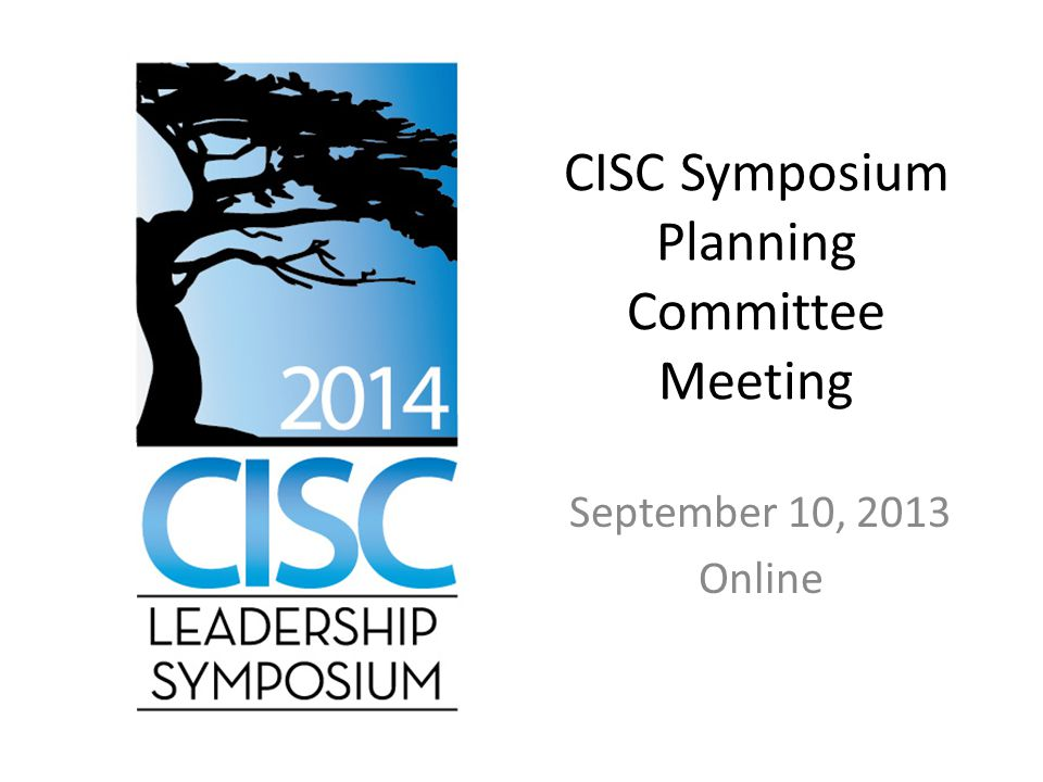 CISC Symposium Planning Committee Meeting September 10, 2013 Online