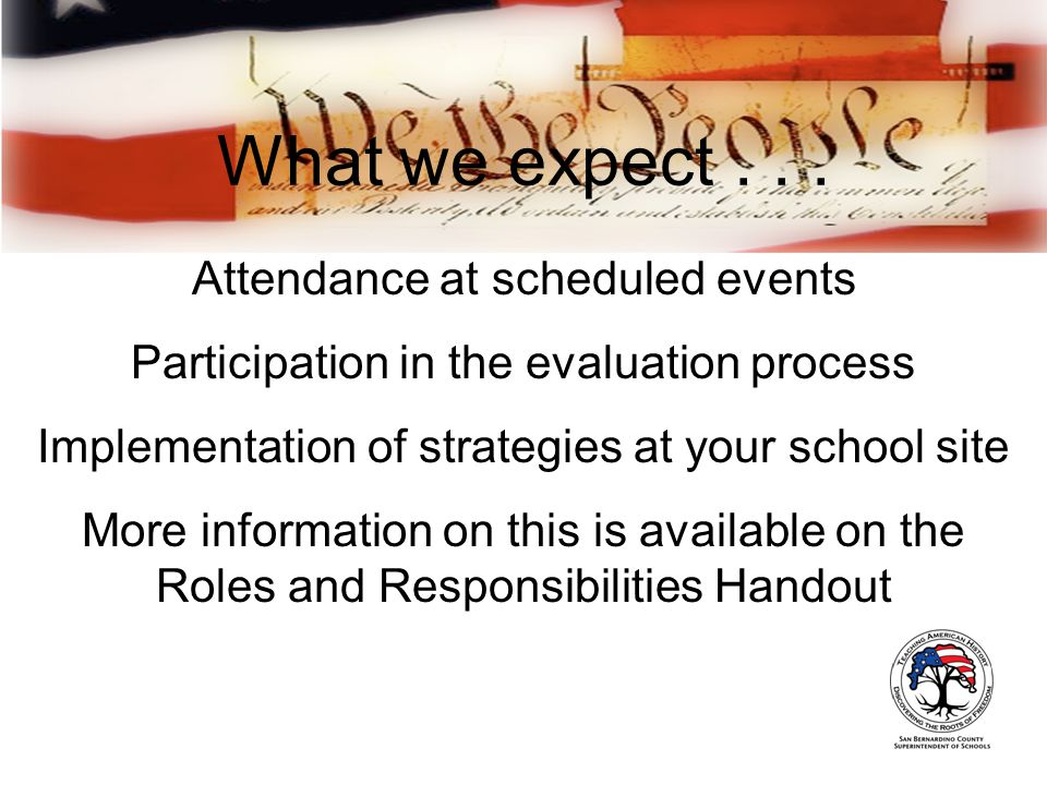 What we expect... Attendance at scheduled events Participation in the evaluation process Implementation of strategies at your school site More informa