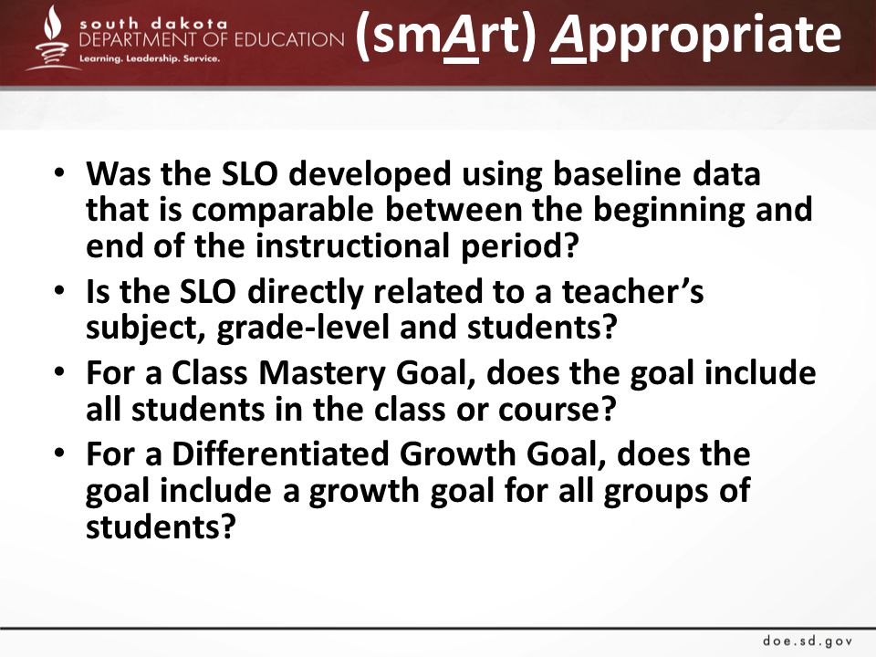 (smArt) Appropriate Was the SLO developed using baseline data that is comparable between the beginning and end of the instructional period.