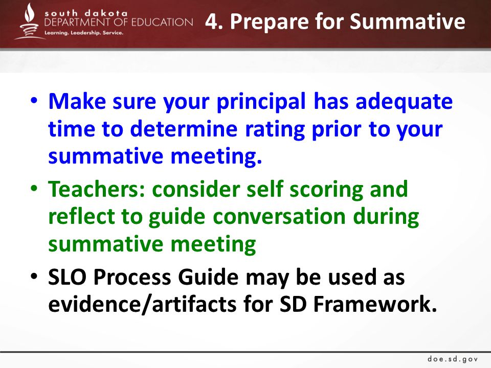 4. Prepare for Summative Make sure your principal has adequate time to determine rating prior to your summative meeting. Teachers: consider self scori