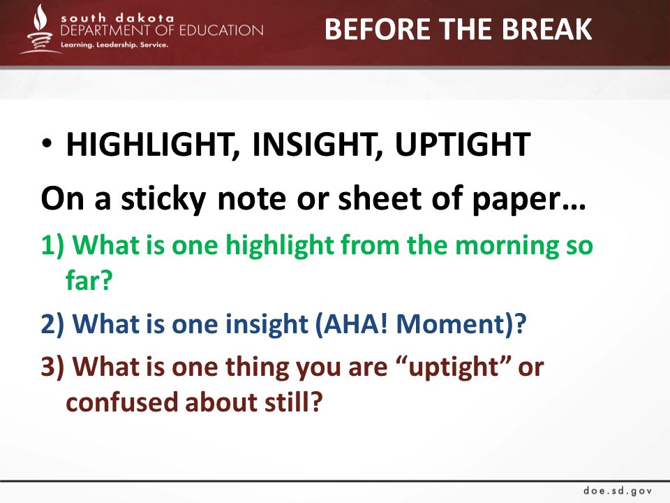 BEFORE THE BREAK HIGHLIGHT, INSIGHT, UPTIGHT On a sticky note or sheet of paper… 1) What is one highlight from the morning so far.