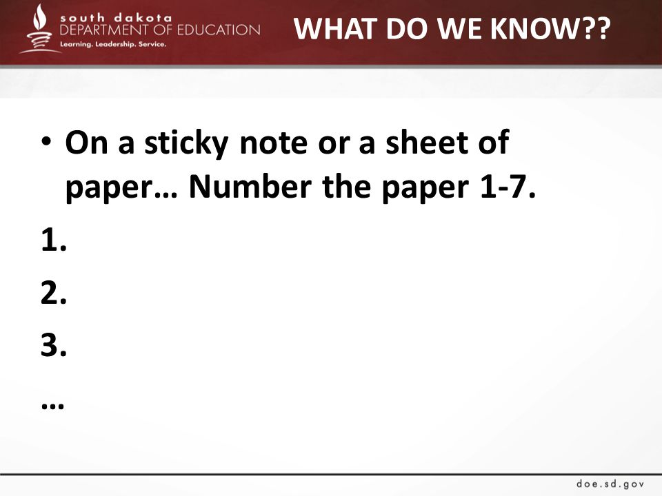 WHAT DO WE KNOW?? On a sticky note or a sheet of paper… Number the paper 1-7. 1. 2. 3. …