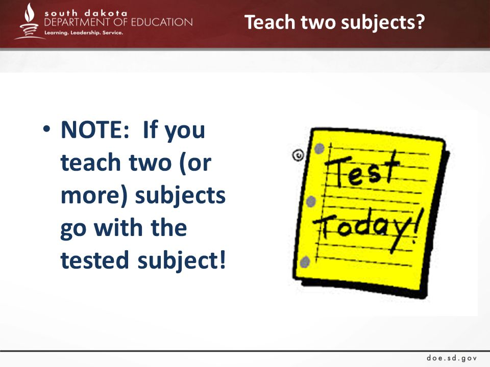 NOTE: If you teach two (or more) subjects go with the tested subject! Teach two subjects?