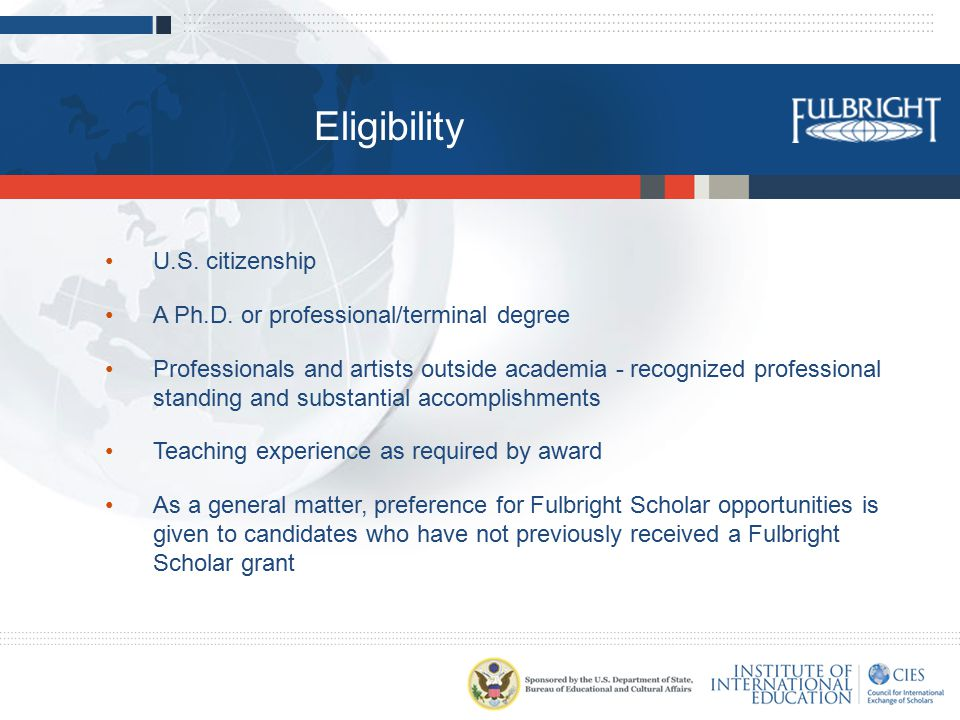 Eligibility U.S. citizenship A Ph.D.