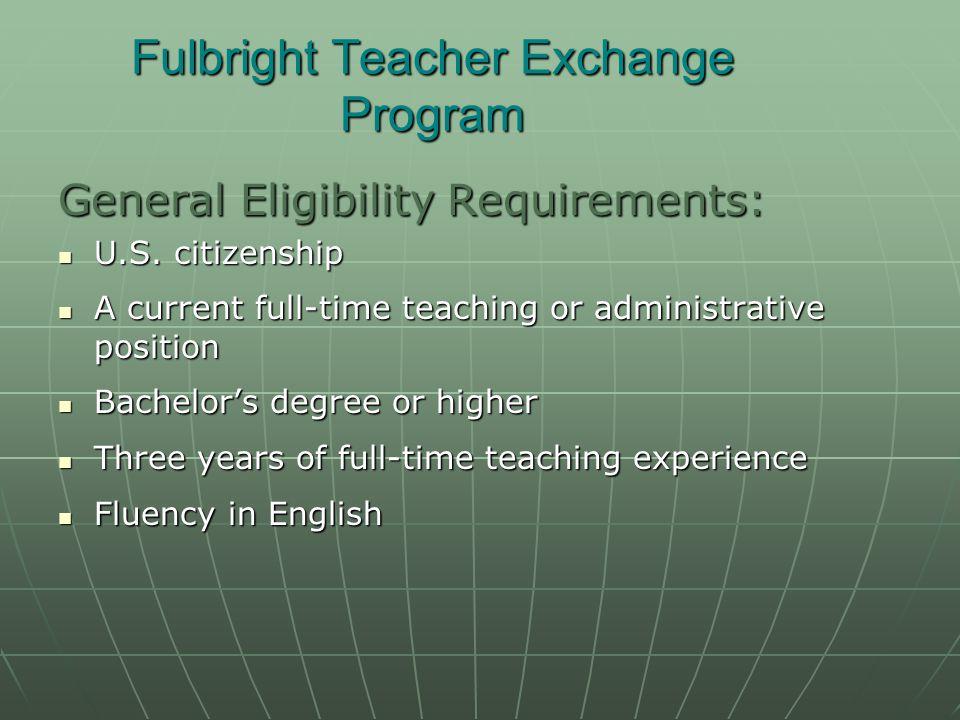 Fulbright Teacher Exchange Program General Eligibility Requirements: U.S.