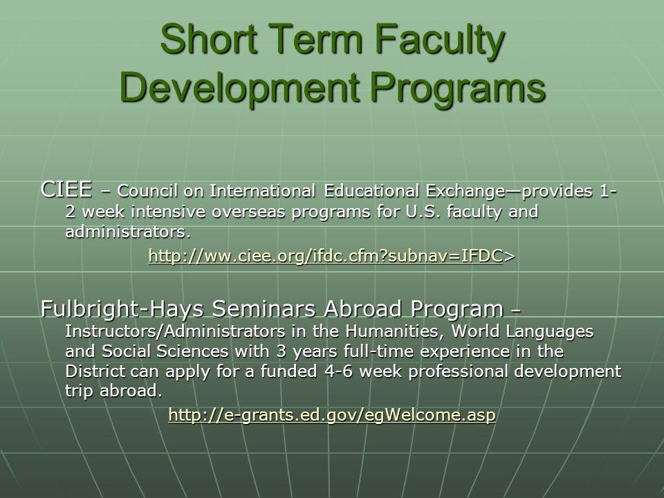 Short Term Faculty Development Programs CIEE – Council on International Educational Exchange—provides 1- 2 week intensive overseas programs for U.S.