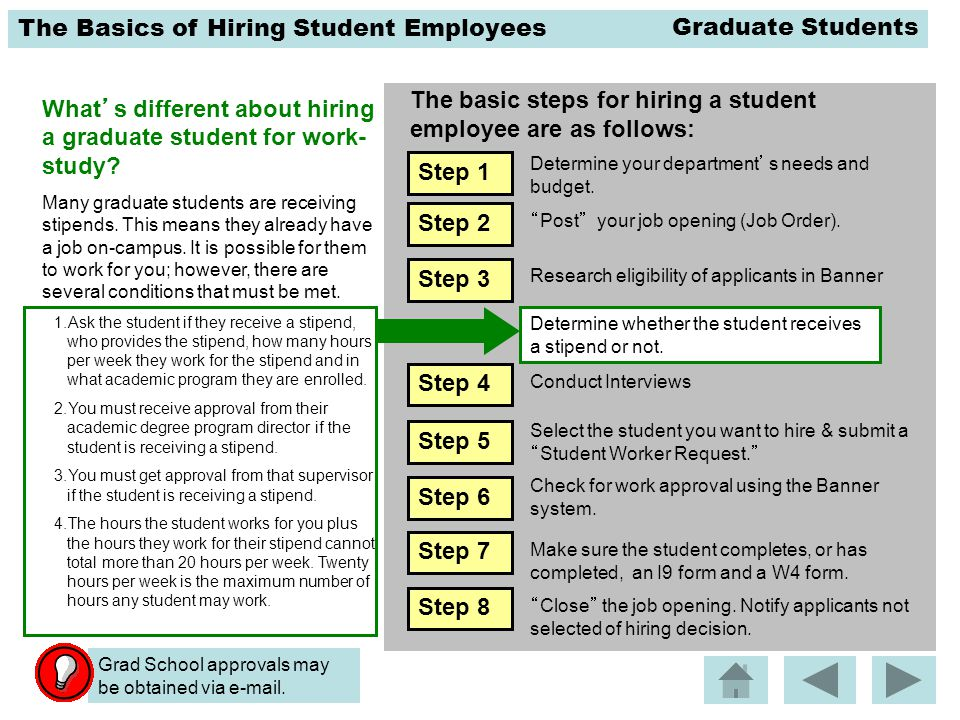 The Basics of Hiring Student Employees The basic steps for hiring a student employee are as follows: What's different about hiring a graduate student