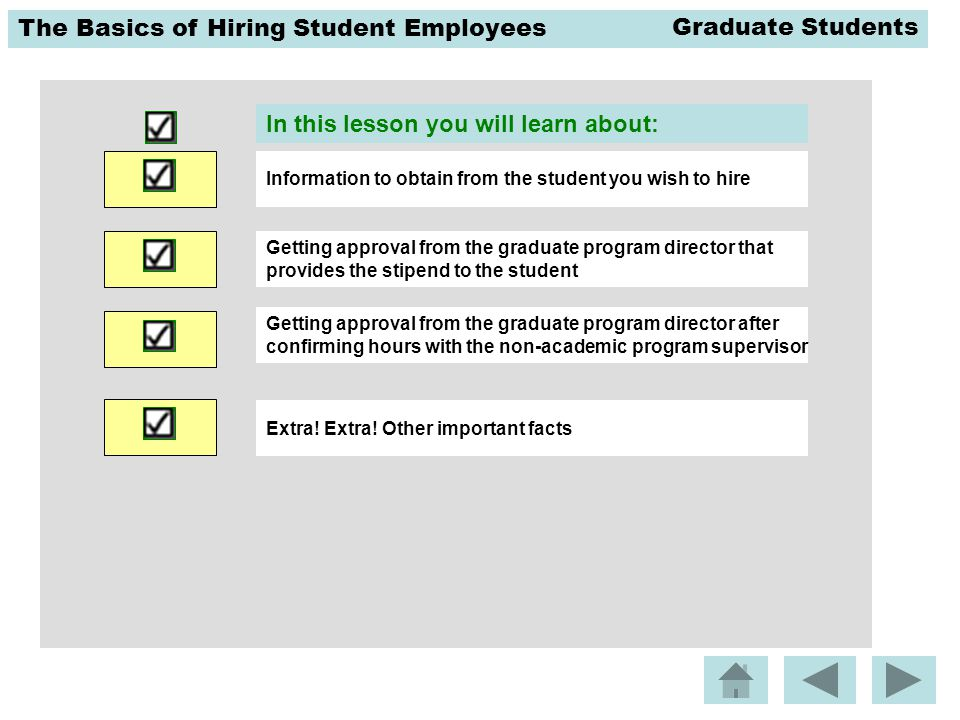 The Basics of Hiring Student Employees Information to obtain from the student you wish to hire Getting approval from the graduate program director tha