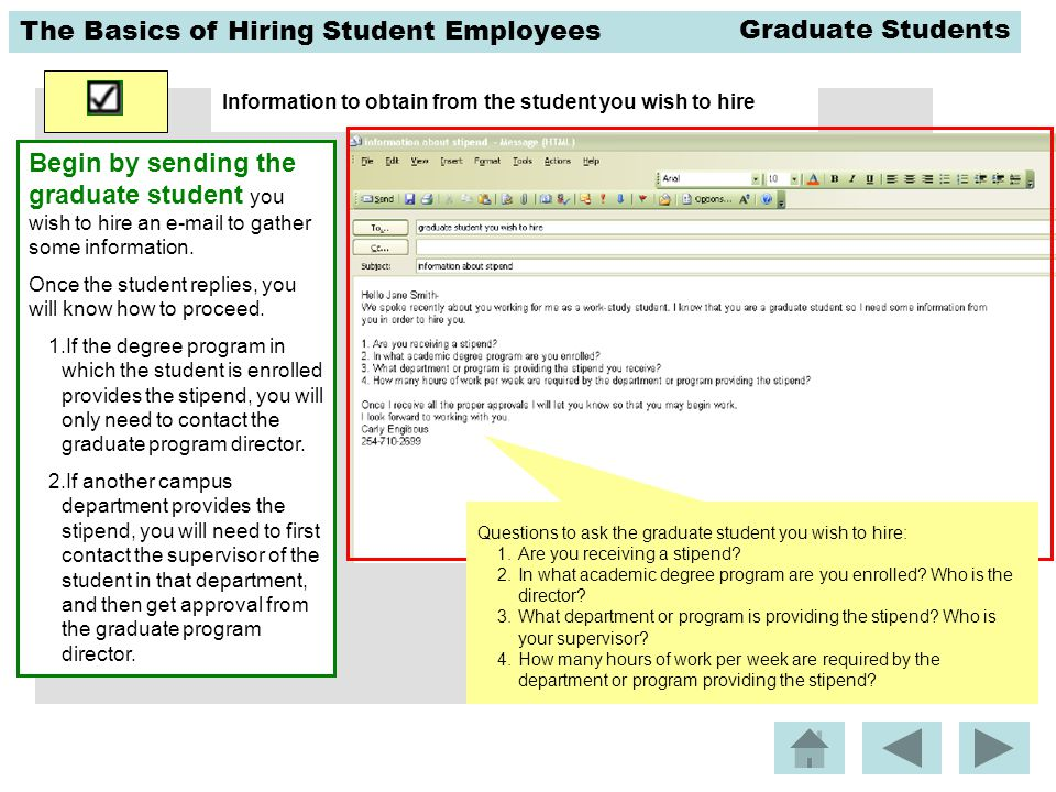 The Basics of Hiring Student Employees Information to obtain from the student you wish to hire Questions to ask the graduate student you wish to hire: