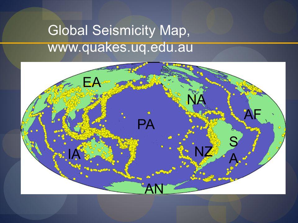 Global Seismicity Map, www.quakes.uq.edu.au PA NA NZ SASA EA IA AN AF