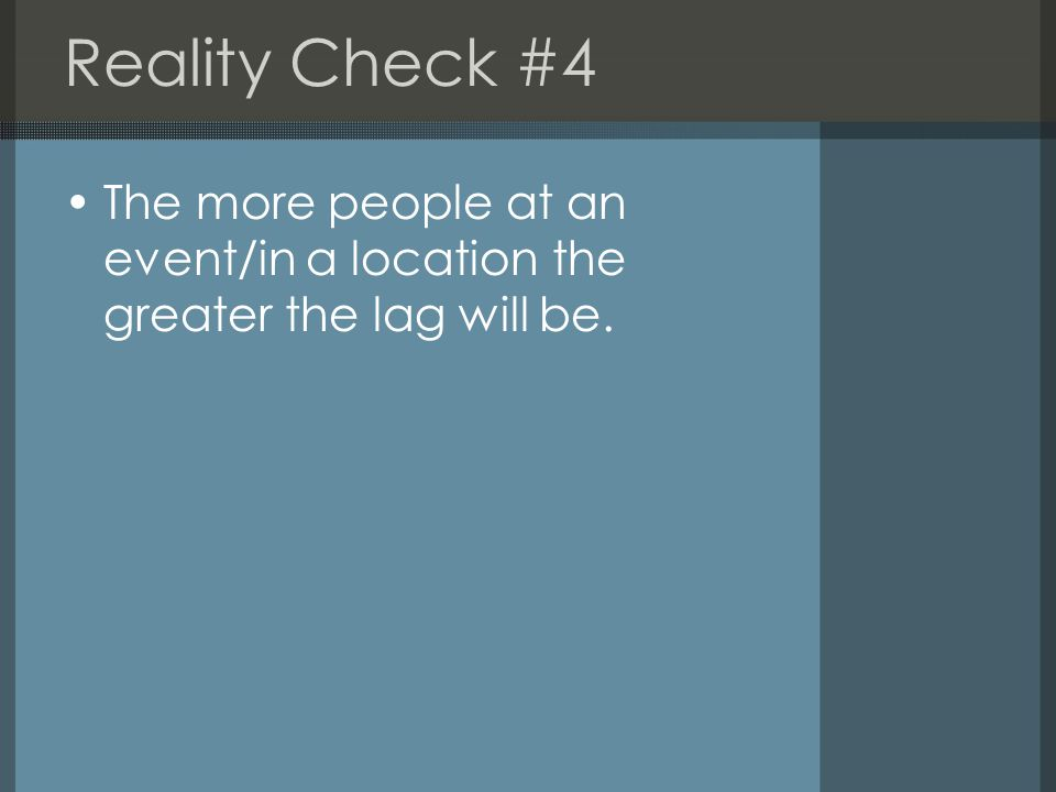 Reality Check #4 The more people at an event/in a location the greater the lag will be.