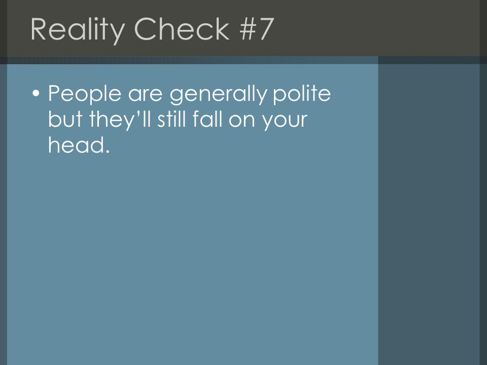 Reality Check #7 People are generally polite but they'll still fall on your head.