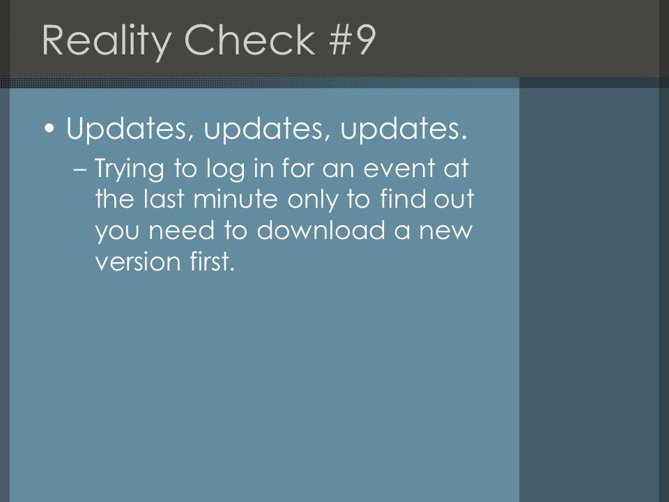 Reality Check #9 Updates, updates, updates.