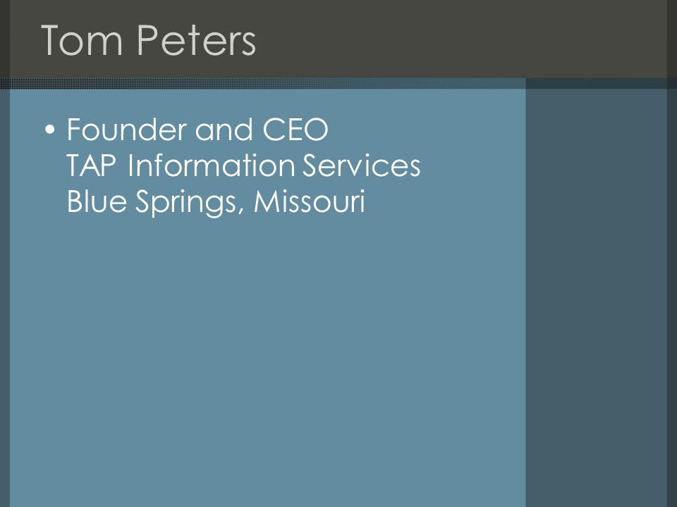 Tom Peters Founder and CEO TAP Information Services Blue Springs, Missouri