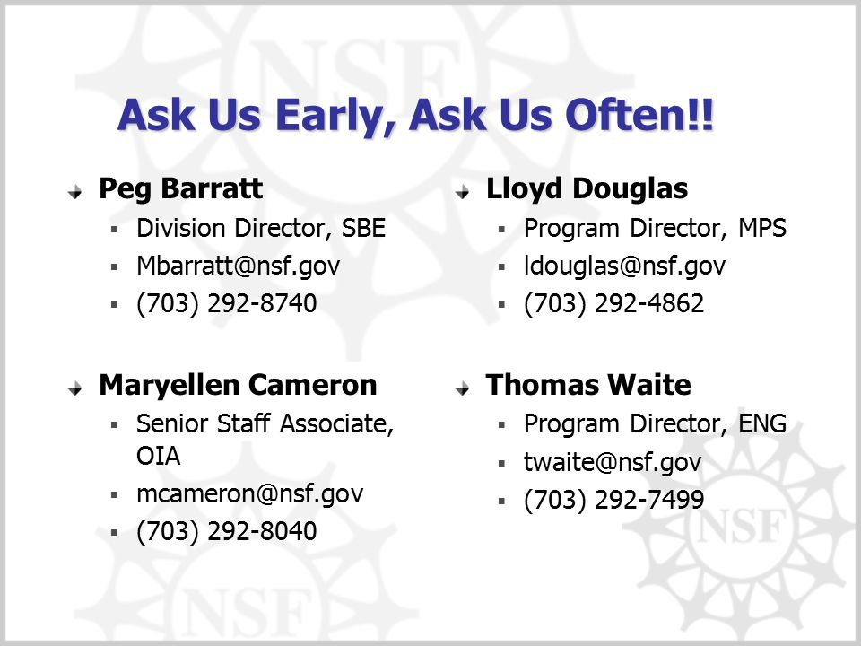 Ask Us Early, Ask Us Often!! Peg Barratt  Division Director, SBE  Mbarratt@nsf.gov  (703) 292-8740 Maryellen Cameron  Senior Staff Associate, OIA