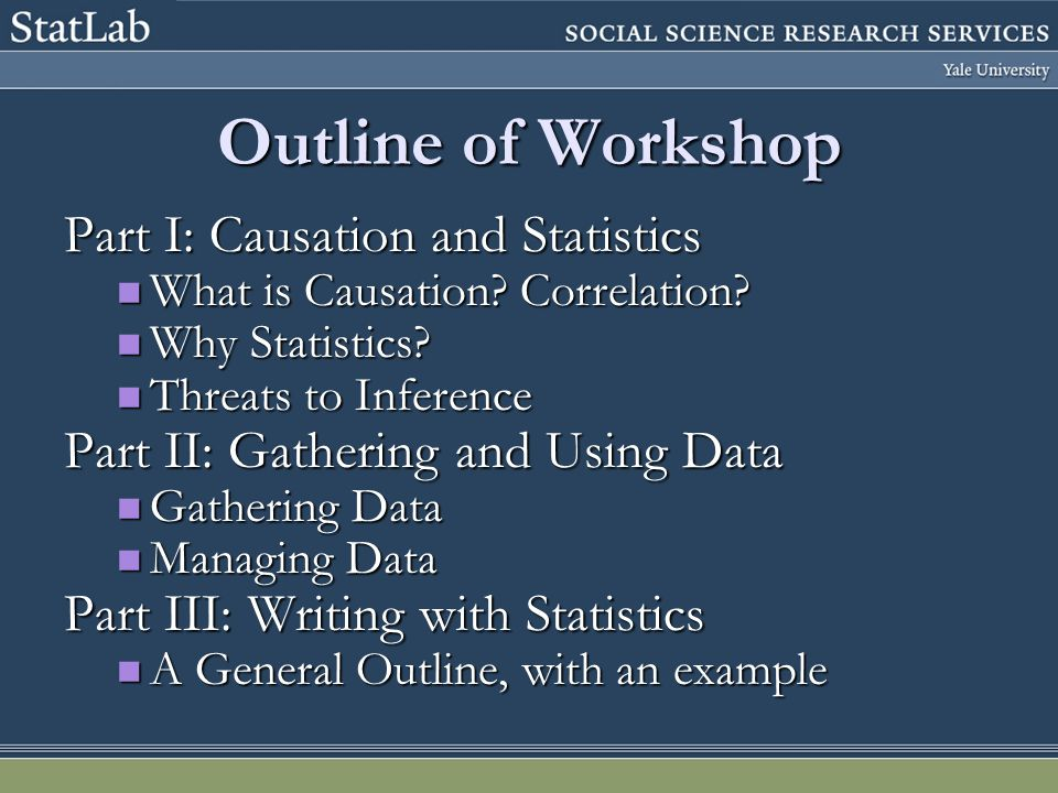 Outline of Workshop Part I: Causation and Statistics What is Causation.