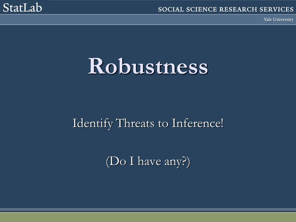 Robustness Identify Threats to Inference! (Do I have any )