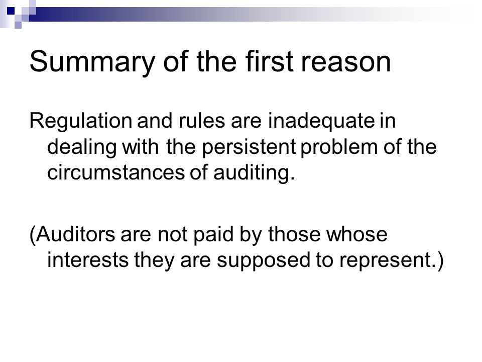 Summary of the first reason Regulation and rules are inadequate in dealing with the persistent problem of the circumstances of auditing.