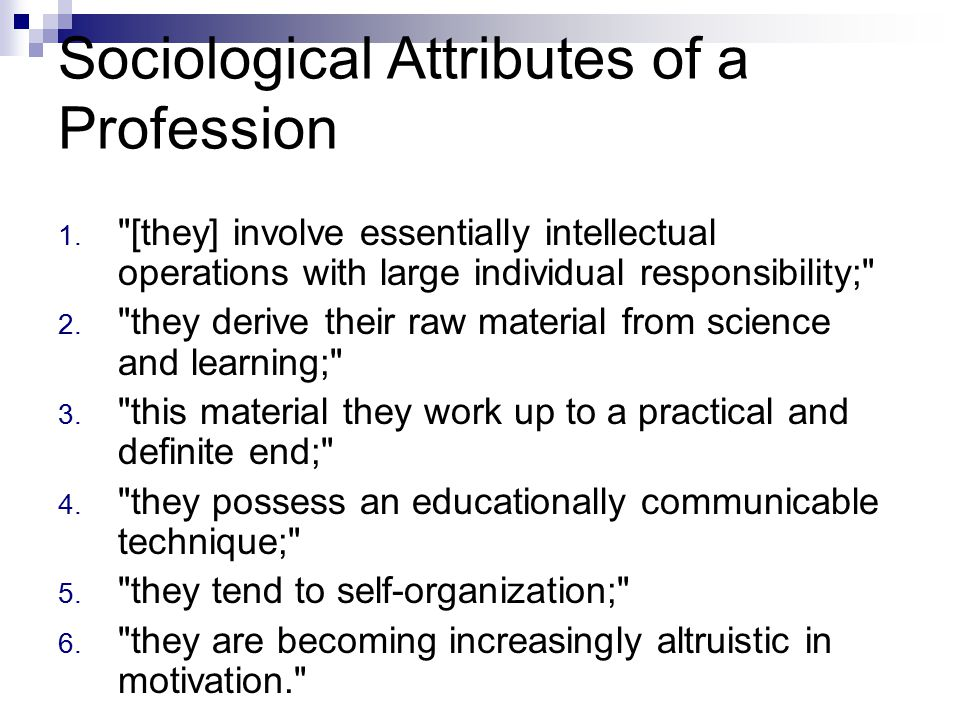 Sociological Attributes of a Profession 1.