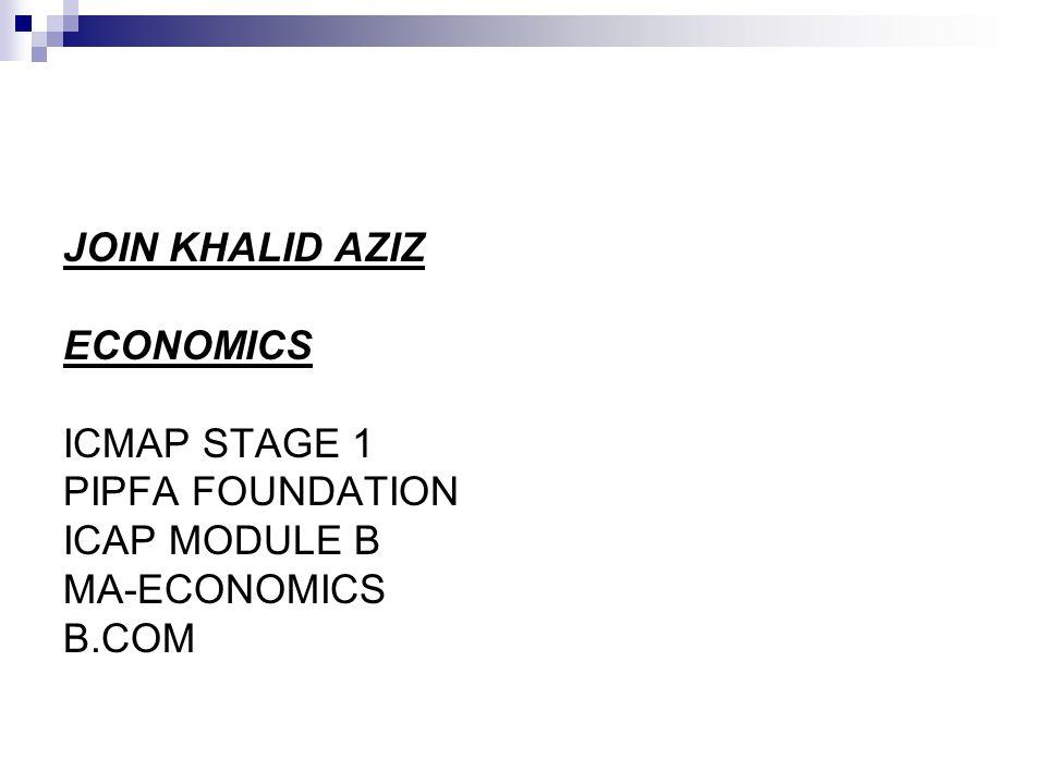 JOIN KHALID AZIZ ECONOMICS ICMAP STAGE 1 PIPFA FOUNDATION ICAP MODULE B MA-ECONOMICS B.COM