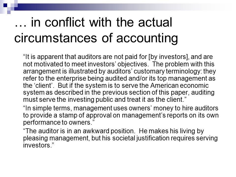 … in conflict with the actual circumstances of accounting It is apparent that auditors are not paid for [by investors], and are not motivated to meet investors' objectives.