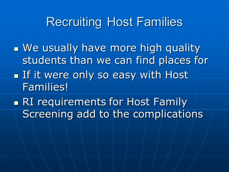 Recruiting Host Families We usually have more high quality students than we can find places for We usually have more high quality students than we can find places for If it were only so easy with Host Families.