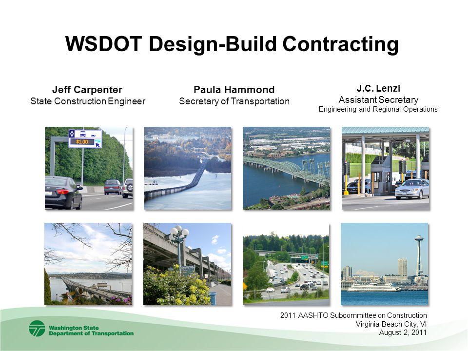 Jeff Carpenter State Construction Engineer WSDOT Design-Build Contracting 2011 AASHTO Subcommittee on Construction Virginia Beach City, VI August 2, 2011 Paula Hammond Secretary of Transportation J.C.
