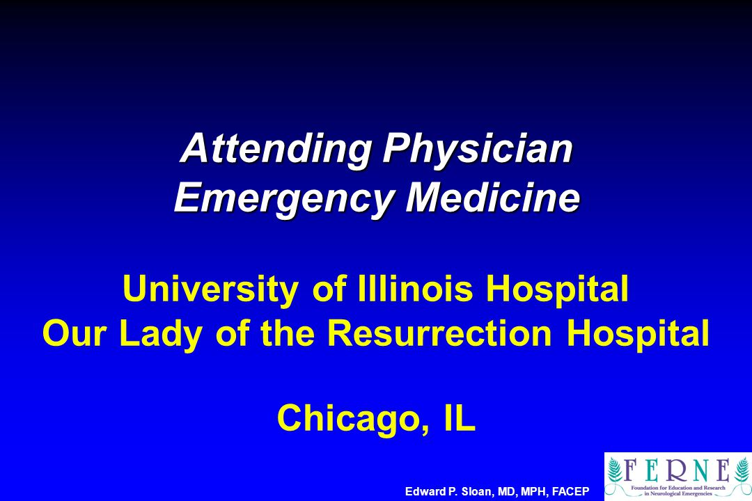 Attending Physician Emergency Medicine Attending Physician Emergency Medicine University of Illinois Hospital Our Lady of the Resurrection Hospital Ch