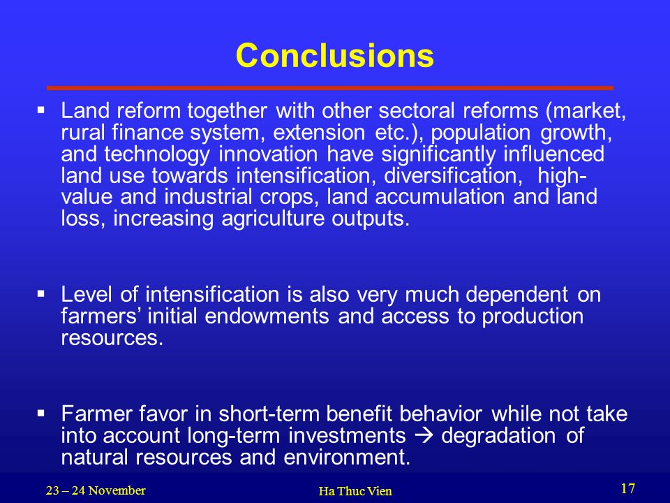 23 – 24 November Ha Thuc Vien 17 Conclusions  Land reform together with other sectoral reforms (market, rural finance system, extension etc.), popula