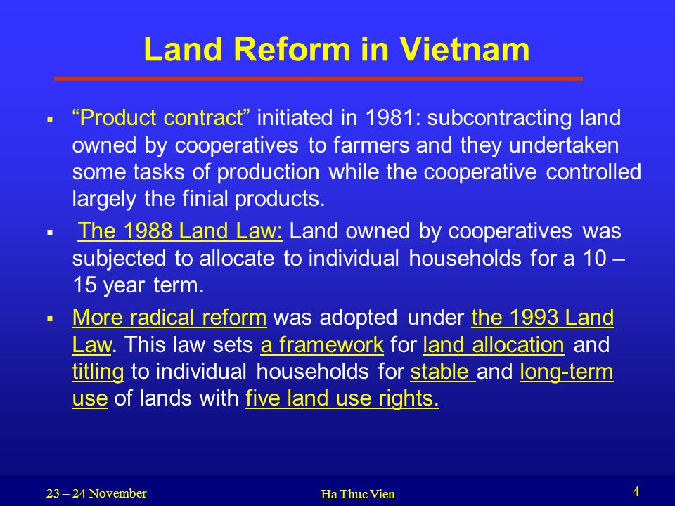 "23 – 24 November Ha Thuc Vien 4 Land Reform in Vietnam  ""Product contract"" initiated in 1981: subcontracting land owned by cooperatives to farmers an"