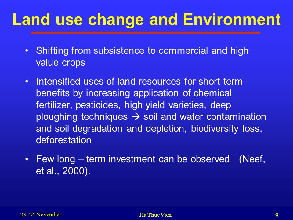 Land use change and Environment Shifting from subsistence to commercial and high value crops Intensified uses of land resources for short-term benefit