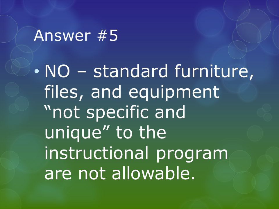 Answer #5 NO – standard furniture, files, and equipment not specific and unique to the instructional program are not allowable.