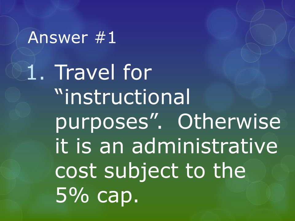 Answer #1 1.Travel for instructional purposes .
