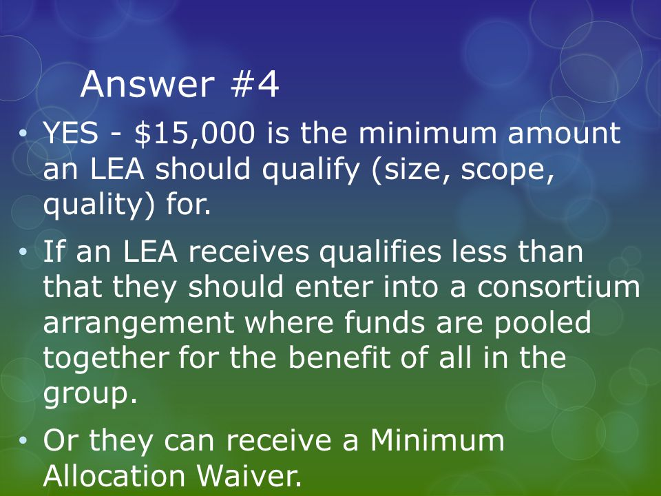 Answer #4 YES - $15,000 is the minimum amount an LEA should qualify (size, scope, quality) for. If an LEA receives qualifies less than that they shoul