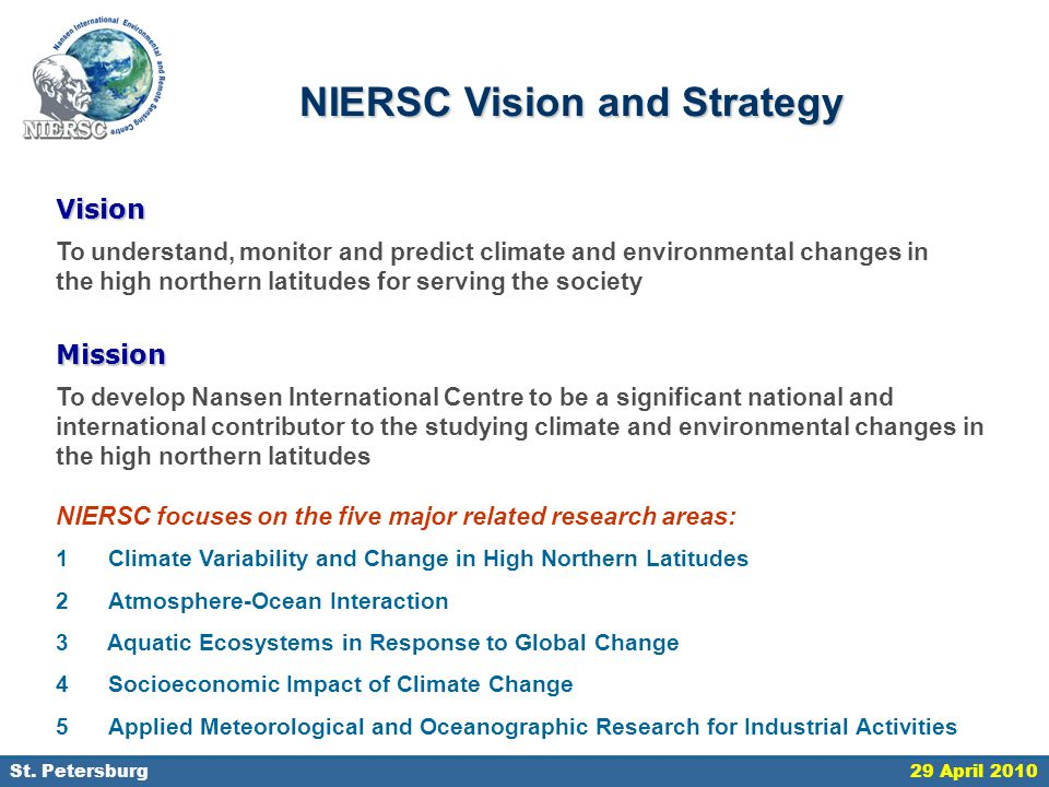 18 September 2006, St. Petersburg NIERSC Vision and Strategy Vision To understand, monitor and predict climate and environmental changes in the high n
