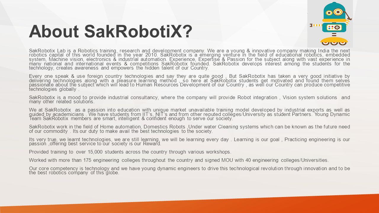 About SakRobotiX.SakRobotix Lab is a Robotics training, research and development company.