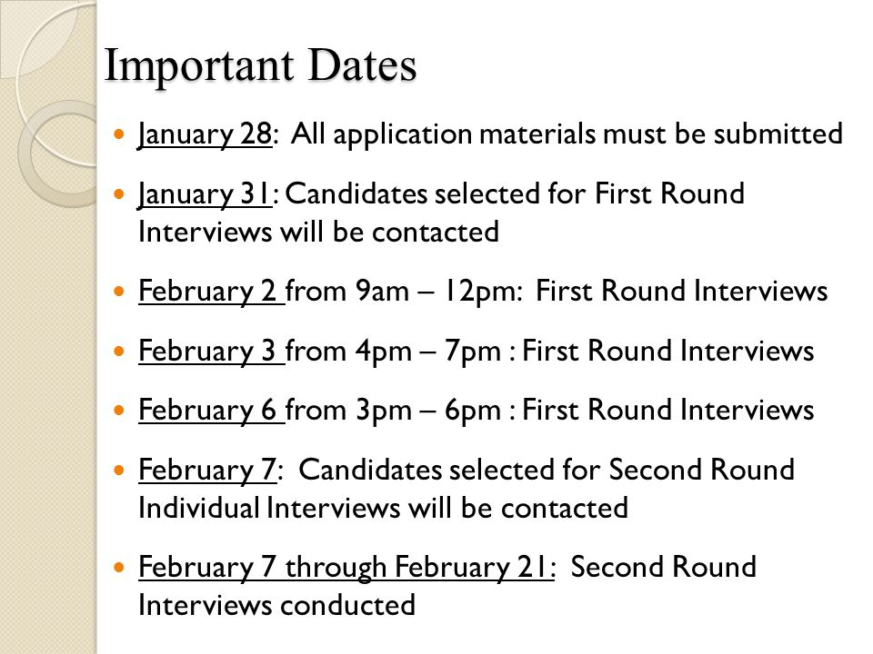 Important Dates January 28: All application materials must be submitted January 31: Candidates selected for First Round Interviews will be contacted F