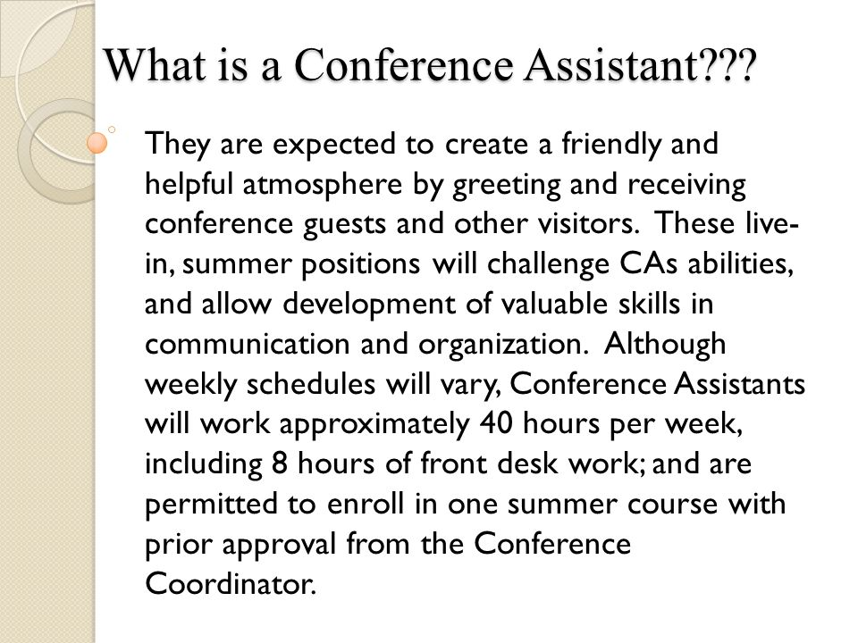 What is a Conference Assistant??? They are expected to create a friendly and helpful atmosphere by greeting and receiving conference guests and other