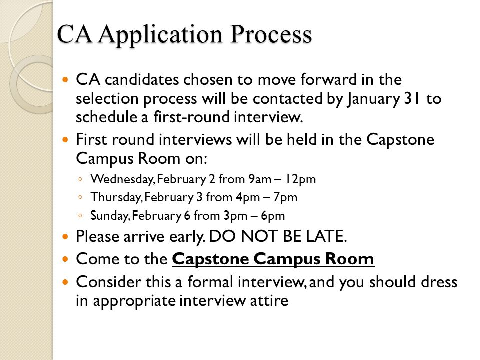 CA candidates chosen to move forward in the selection process will be contacted by January 31 to schedule a first-round interview. First round intervi