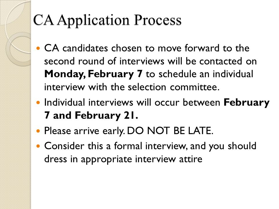 CA candidates chosen to move forward to the second round of interviews will be contacted on Monday, February 7 to schedule an individual interview wit