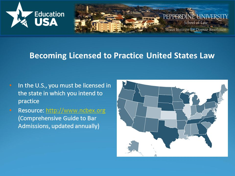 In the U.S., you must be licensed in the state in which you intend to practice Resource: http://www.ncbex.org (Comprehensive Guide to Bar Admissions, updated annually)http://www.ncbex.org Becoming Licensed to Practice United States Law