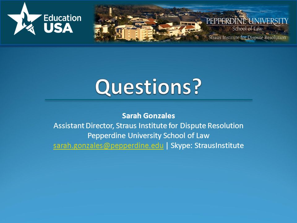 Sarah Gonzales Assistant Director, Straus Institute for Dispute Resolution Pepperdine University School of Law sarah.gonzales@pepperdine.edusarah.gonzales@pepperdine.edu | Skype: StrausInstitute