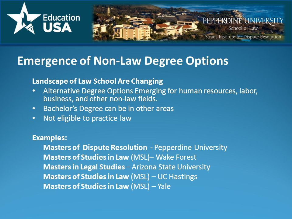 Emergence of Non-Law Degree Options Landscape of Law School Are Changing Alternative Degree Options Emerging for human resources, labor, business, and other non-law fields.