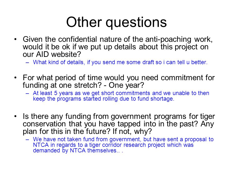 Other questions Given the confidential nature of the anti-poaching work, would it be ok if we put up details about this project on our AID website.