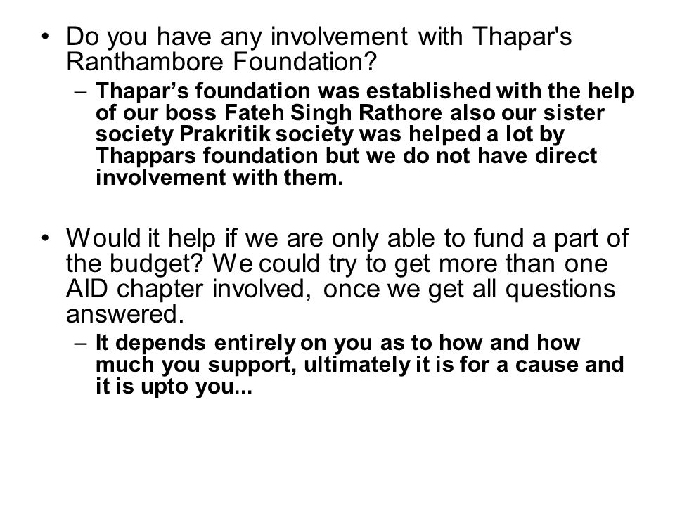 Do you have any involvement with Thapar s Ranthambore Foundation.