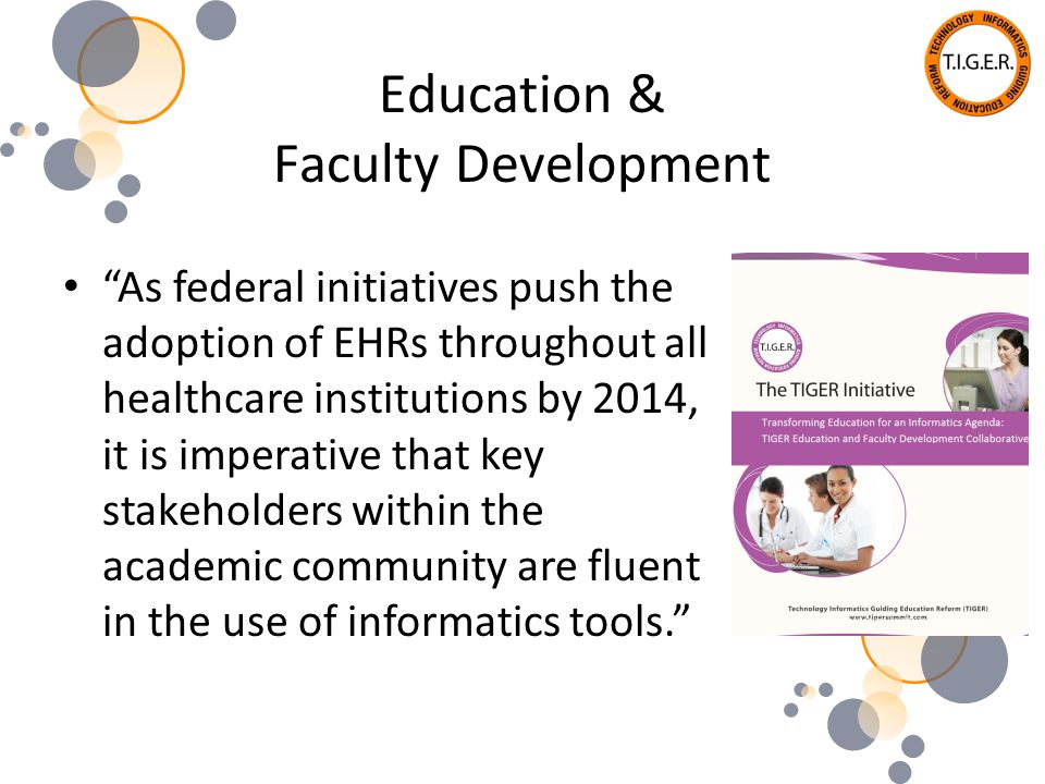 Education & Faculty Development As federal initiatives push the adoption of EHRs throughout all healthcare institutions by 2014, it is imperative that key stakeholders within the academic community are fluent in the use of informatics tools.