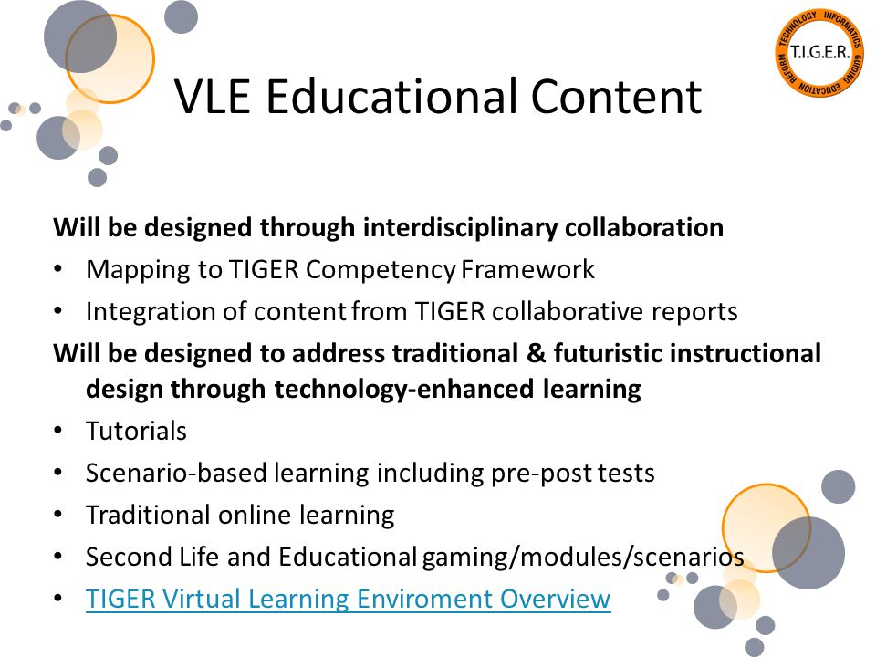 VLE Educational Content Will be designed through interdisciplinary collaboration Mapping to TIGER Competency Framework Integration of content from TIG