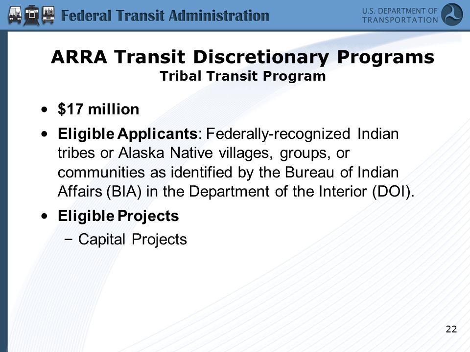 22 $17 million Eligible Applicants: Federally-recognized Indian tribes or Alaska Native villages, groups, or communities as identified by the Bureau of Indian Affairs (BIA) in the Department of the Interior (DOI).